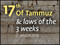 17th Of Tammuz & Laws of the 3 Weeks