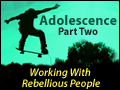 Adolescence Part 2: Working With Rebellious People