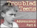 Adolescence Part 6: Troubled Teens