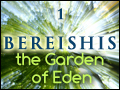 Bereishis: The Garden of Eden #1