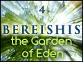 Bereishis: The Garden of Eden #4