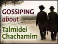 Gossiping about Talmidei Chachamim