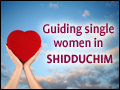Guiding Single Women in Shidduchim