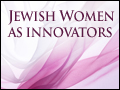 Jewish Women as Innovators