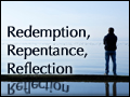 Redemption, Repentance, Reflection