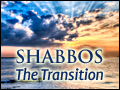 Shabbos: The Transition