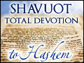 Shavuot: Total Devotion to Hashem