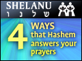 Shelanu: 4 Ways That Hashem Answers Your Prayers