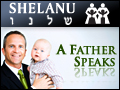Shelanu: A Father Speaks