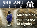 Shelanu: Maintaining Your Sense of Dignity