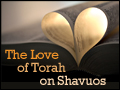 The Love of Torah on Shavuos