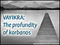 Vayikra: The Profundity of Korbanos