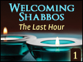 Welcoming Shabbos #1: The Last Hour