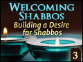 Welcoming Shabbos #3: Building a Desire for Shabbos