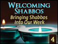 Welcoming Shabbos #4: Bringing Shabbos Into Our Week