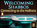 Welcoming Shabbos #8: Connecting to the Holiness