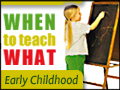 When to Teach What: Early Childhood