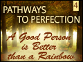 Pathways to Perfection 4 - A Good Person is Better than a Rainbow