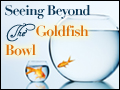 Seeing Beyond the Goldfish Bowl