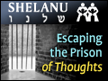 Shelanu: Escaping the Prison of Thoughts
