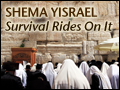 Shema Yisrael: Survival Rides On It