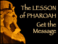 The Lesson of Pharoah: Get the Message