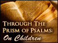 On Children: Through the Prism of Psalms