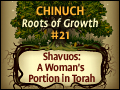 Chinuch: Roots of Growth #21: Shavuos,A Woman's Portion in Torah