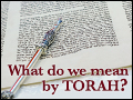 What Do We Mean By Torah?