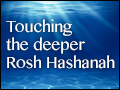 Touching the Deeper Rosh Hashanah