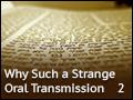 Why Such a Strange Oral Transmission Pt. 2