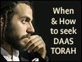 When & How to Seek Daas Torah