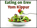 Eating Erev Yom Kippur