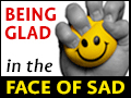 Being Glad in the Face of Sad