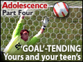 Adolescence Part 4: 'Goal' Tending - Yours and Your Teen's