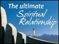 The Ultimate Spiritual Relationship