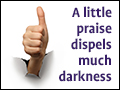A Little Praise Dispels Much Darkness