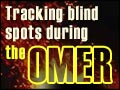 Tracking Blind Spots During the Omer