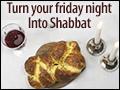 Turn Your Friday Night Into Shabbat
