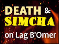 Death and Simcha on Lag B'Omer