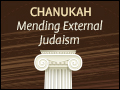 Chanukah: Mending External Judaism
