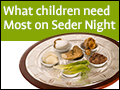 What Children Need Most on Seder Night