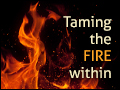 Taming the Fire Within