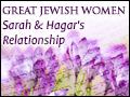 Great Jewish Women: Sarah and Hagar's Relationship