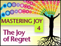 Mastering Joy Pt. 4: The Joy of Regret
