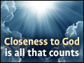 Closeness to God is All That Counts