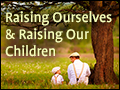Raising Ourselves & Raising Our Children