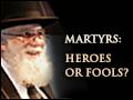 Martyrs: Heroes or Fools?