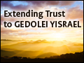 Extending Trust to GEDOLEI YISRAEL