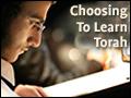 Choosing to Learn Torah
